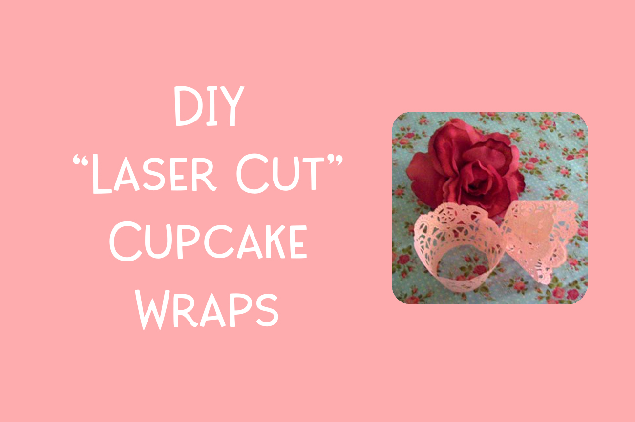 DIY Laser Cut Cupcake Wraps