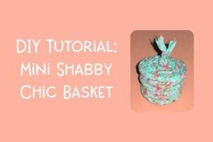 DIY Tutorial: Mini Shabby Chic Basket