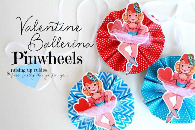 Valentine_Ballerina_Pinwheels_♥_from_Raising_up_Rubies_& _FPTFY!__________
