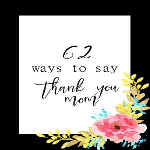 62 Ways To Say Thank You Mom