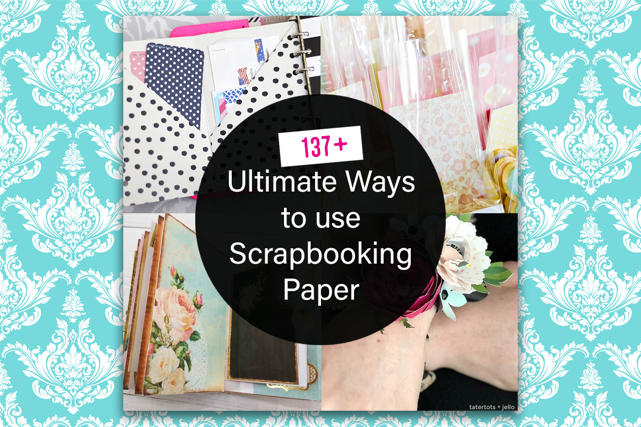 137+ Ultimate ways to use scrapbooking paper