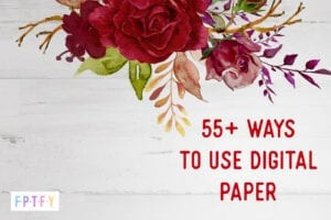 55 plus Ways to Use Digital Paper by fptfy