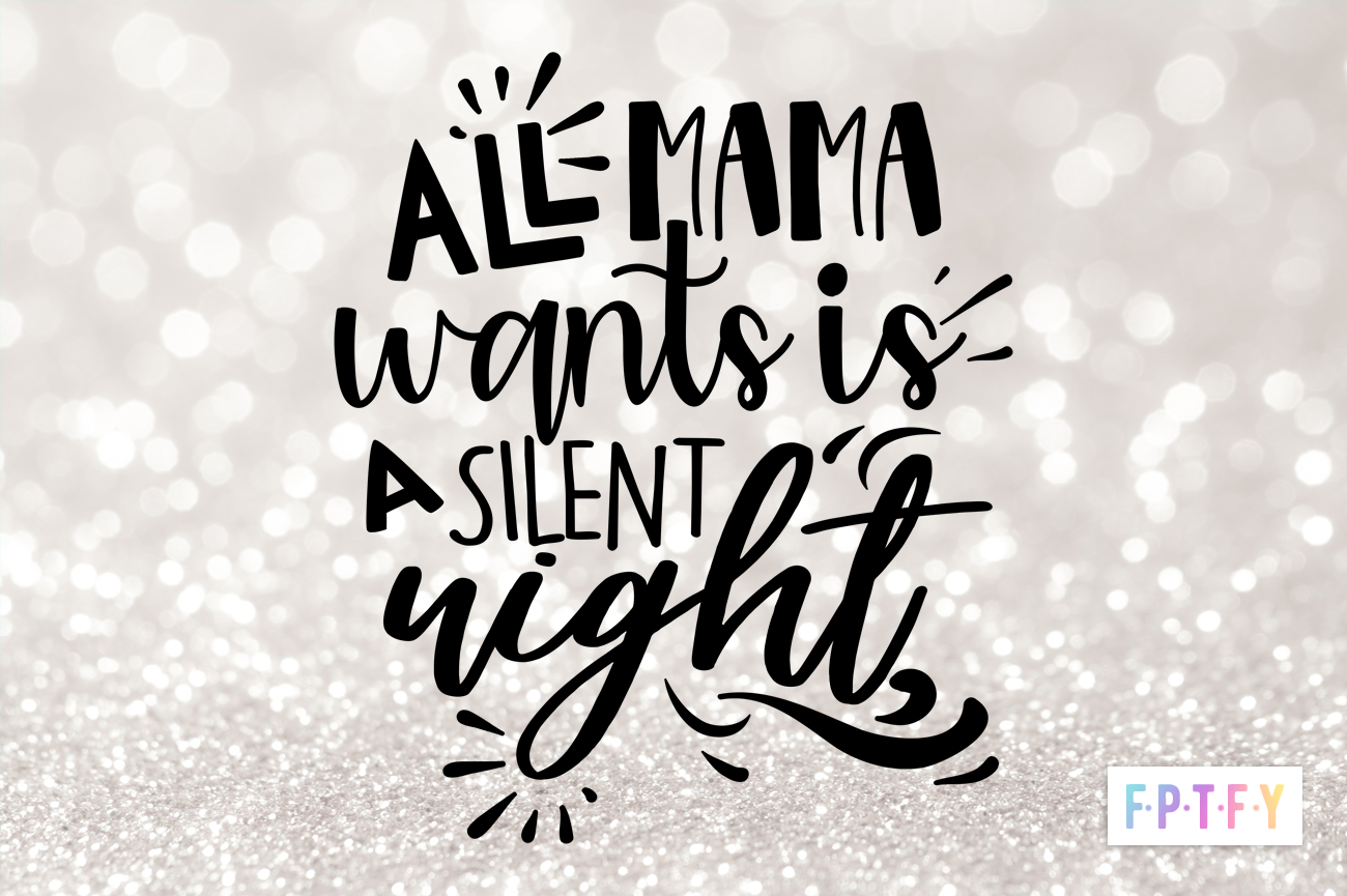 Free all mama wants is a silent night SVG